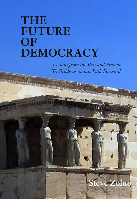 Cover and contents of The Future of Democracy, 4th edition, book and e-book by Steve Zolno, published by Regent Press. Covers democracy's past (prehistoric through Greek through World Wars through today), present (in Britain, China, France, Germany, Russia, the United States, and more), and future (education, justice, the economy, the environment, health care, and more). Dedicated to Shimer College, where democracy thrives. Cover Photo: Erechteion Temple, Acropolis, Athens.